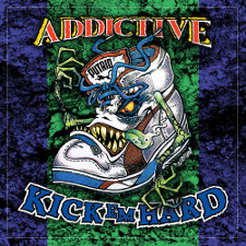 Addictive - Kick 'em Hard (Rebooted Edition)