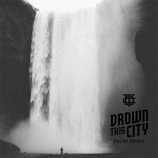 Drown this City - False Idols