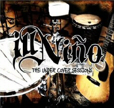 Ill Niño - The Under Cover Sessions