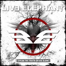 Live Elephant - Speak the Truth or Die Alone