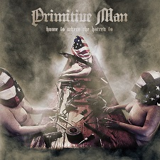Primitive Man - Home is Where the Hatred Is