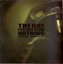 Day Everything Became Nothing, The - Invention: Destruction